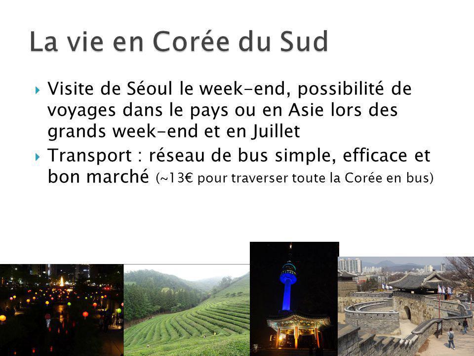  Visite de Séoul le week-end, possibilité de voyages dans le pays ou en Asie lors des grands week-end et en Juillet  Transport : réseau de bus simple, efficace et bon marché (~13€ pour traverser toute la Corée en bus)