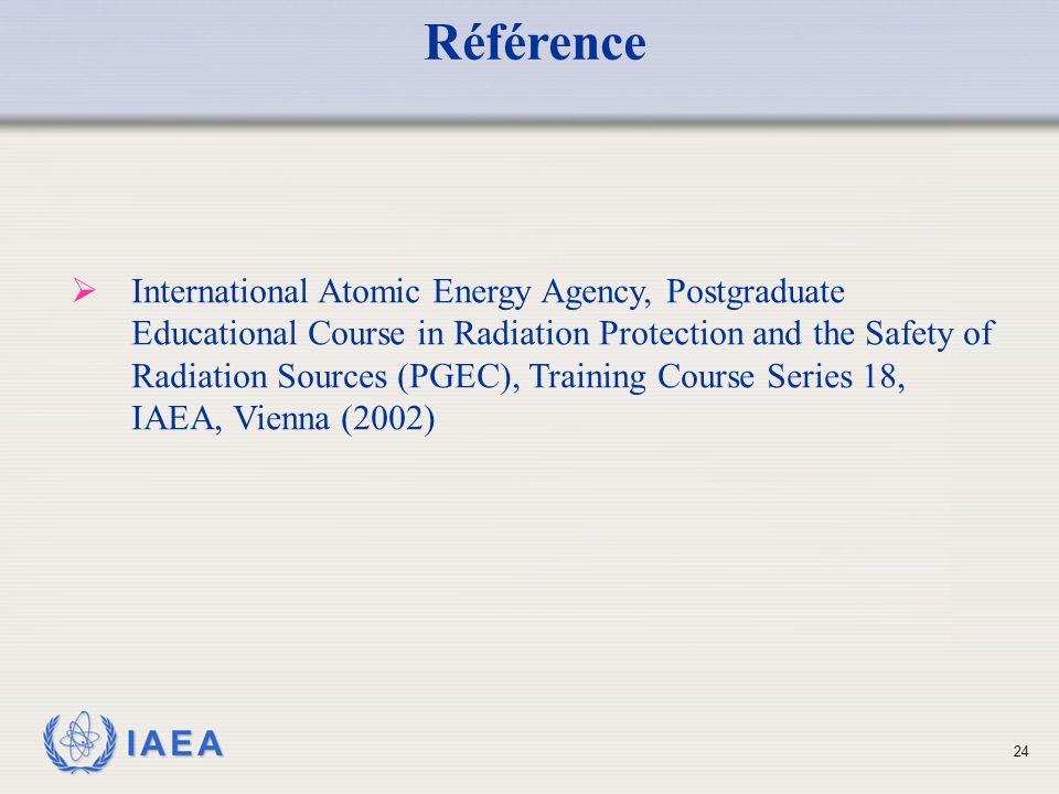 IAEA Référence  International Atomic Energy Agency, Postgraduate Educational Course in Radiation Protection and the Safety of Radiation Sources (PGEC), Training Course Series 18, IAEA, Vienna (2002) 24