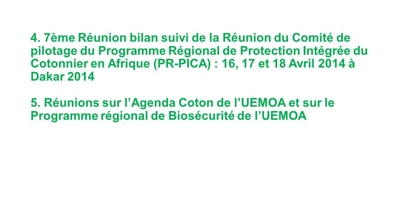 4. 7ème Réunion bilan suivi de la Réunion du Comité de pilotage du Programme Régional de Protection Intégrée du Cotonnier en Afrique (PR-PICA) : 16, 1