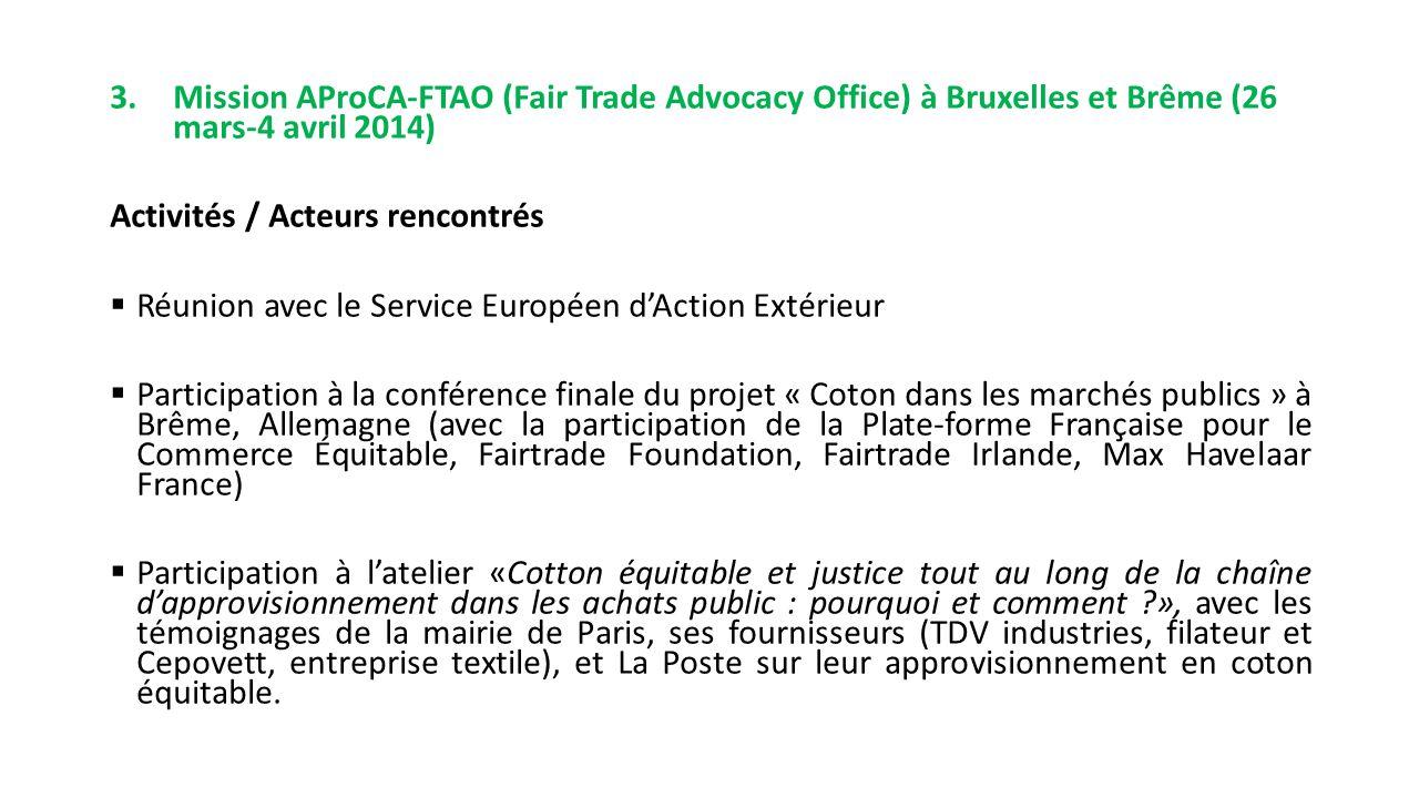 3. Mission AProCA-FTAO (Fair Trade Advocacy Office) à Bruxelles et Brême (26 mars-4 avril 2014) Activités / Acteurs rencontrés  Réunion avec le Servi