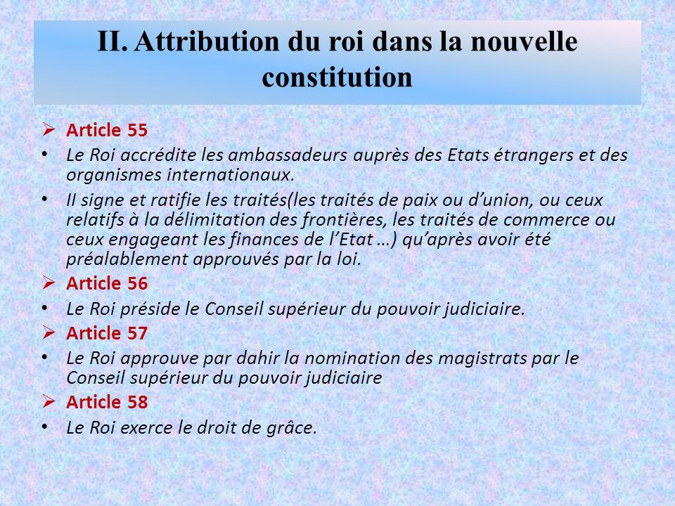  Article 55 Le Roi accrédite les ambassadeurs auprès des Etats étrangers et des organismes internationaux.