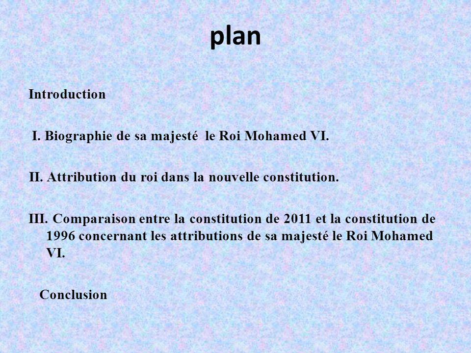 plan Introduction I.Biographie de sa majesté le Roi Mohamed VI.