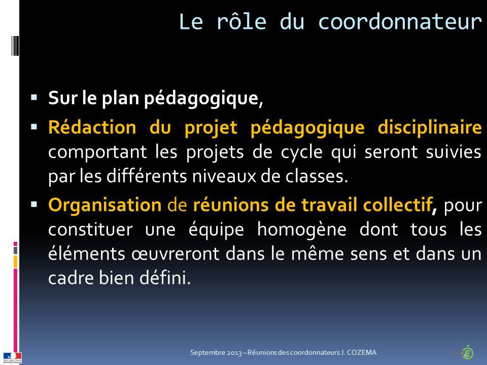 Le rôle du coordonnateur  Sur le plan pédagogique,  Rédaction du projet pédagogique disciplinaire comportant les projets de cycle qui seront suivies par les différents niveaux de classes.