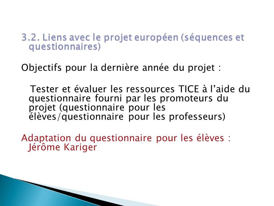 3.2. Liens avec le projet européen (séquences et questionnaires) Objectifs pour la dernière année du projet : Tester et évaluer les ressources TICE à
