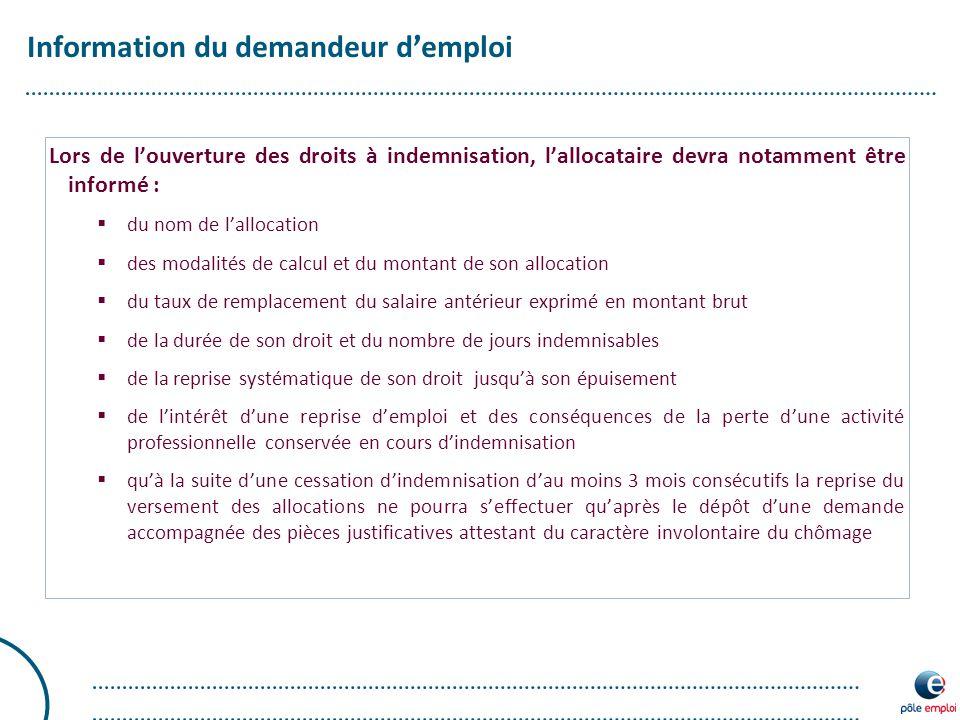 Information du demandeur d'emploi Lors de l'ouverture des droits à indemnisation, l'allocataire devra notamment être informé :  du nom de l'allocatio