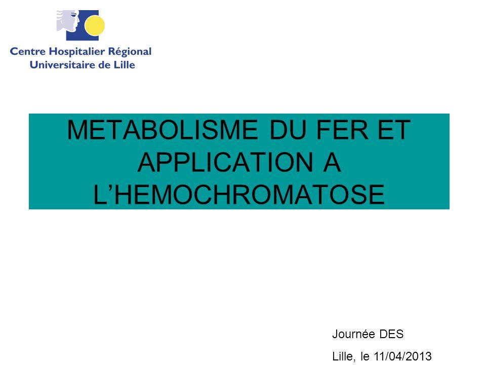 METABOLISME DU FER ET APPLICATION A L'HEMOCHROMATOSE Journée DES Lille, le 11/04/2013
