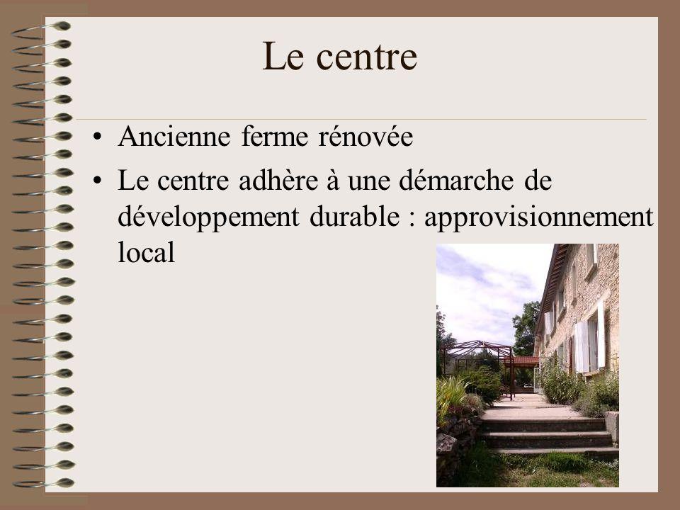 Le centre Ancienne ferme rénovée Le centre adhère à une démarche de développement durable : approvisionnement local
