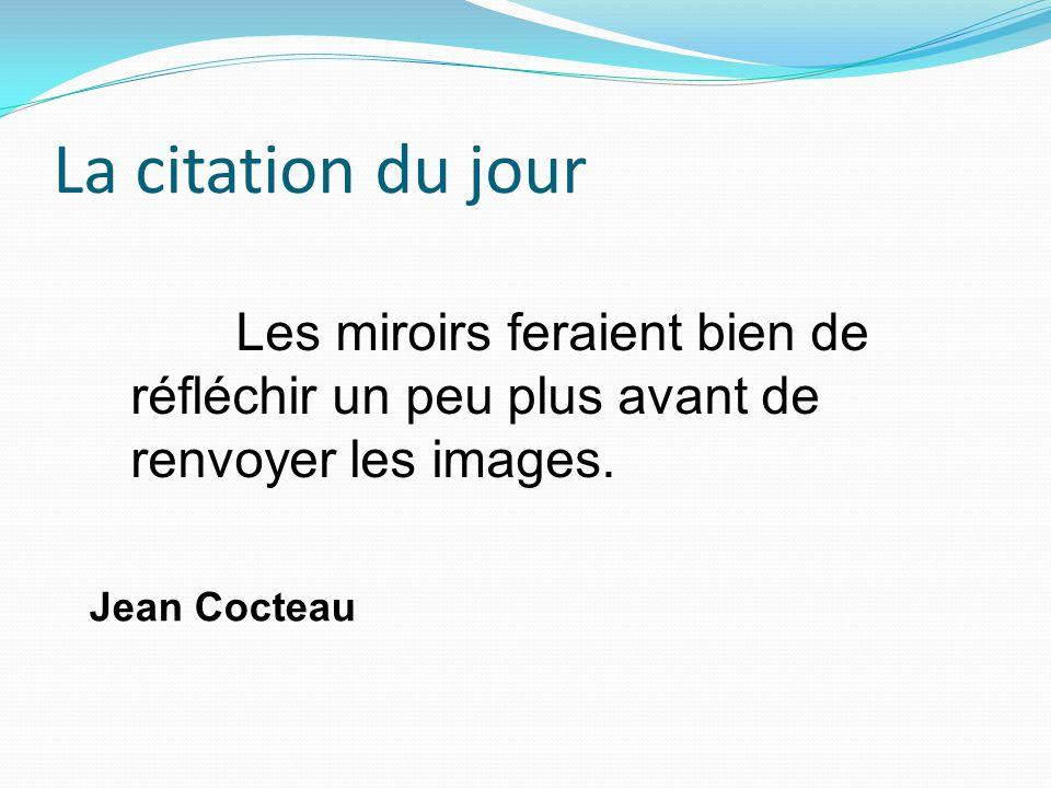 La citation du jour Jean Cocteau Les miroirs feraient bien de réfléchir un peu plus avant de renvoyer les images.