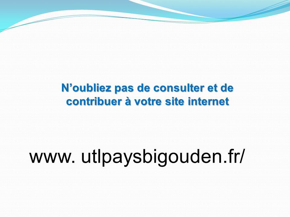 www. utlpaysbigouden.fr/ N'oubliez pas de consulter et de contribuer à votre site internet