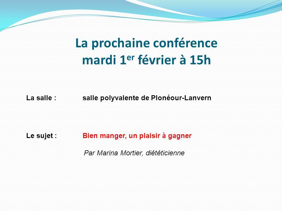 La prochaine conférence mardi 1 er février à 15h La salle :salle polyvalente de Plonéour-Lanvern Le sujet :Bien manger, un plaisir à gagner Par Marina Mortier, diététicienne