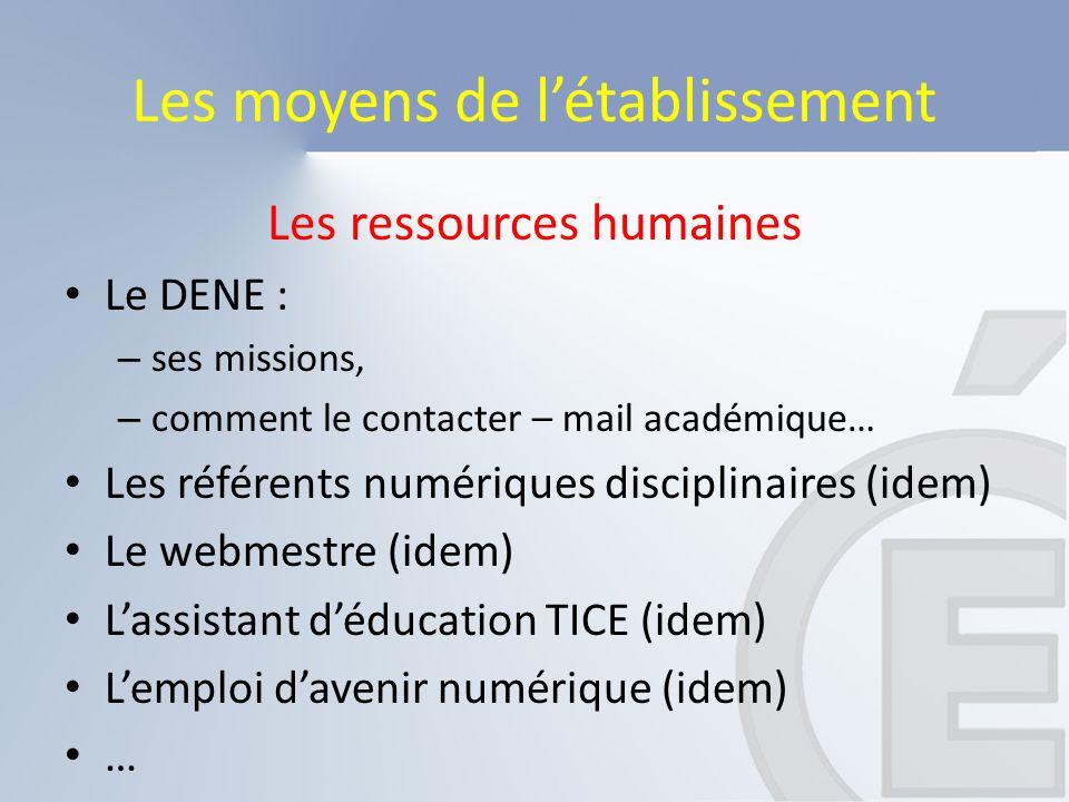 Les moyens de l'établissement Les ressources humaines Le DENE : – ses missions, – comment le contacter – mail académique… Les référents numériques dis