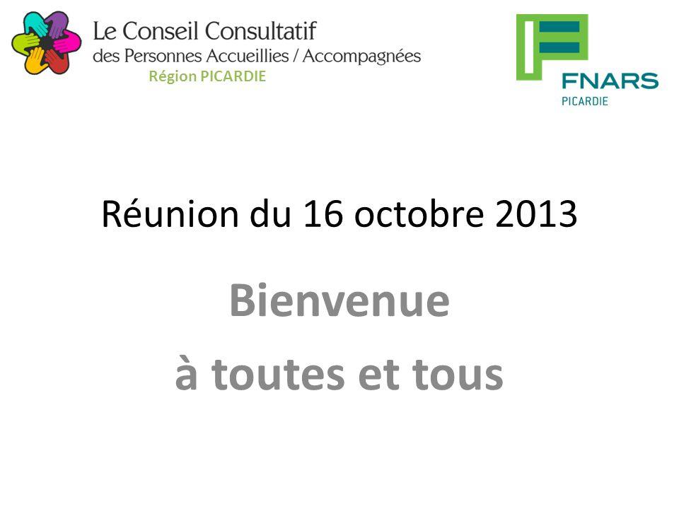 Réunion du 16 octobre 2013 Bienvenue à toutes et tous Région PICARDIE