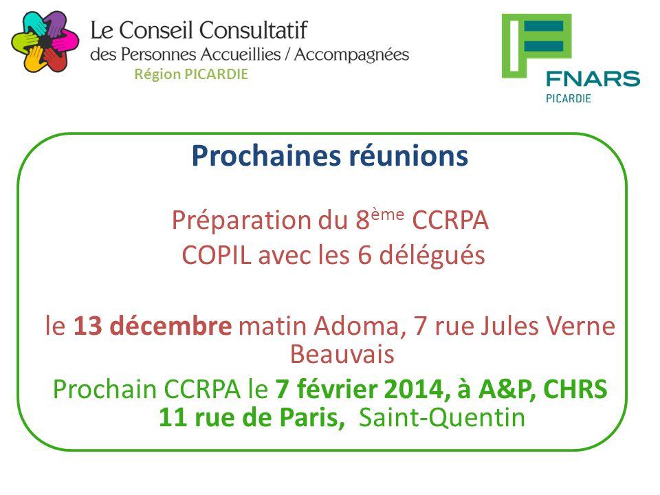 Prochaines réunions Préparation du 8 ème CCRPA COPIL avec les 6 délégués le 13 décembre matin Adoma, 7 rue Jules Verne Beauvais Prochain CCRPA le 7 février 2014, à A&P, CHRS 11 rue de Paris, Saint-Quentin Région PICARDIE