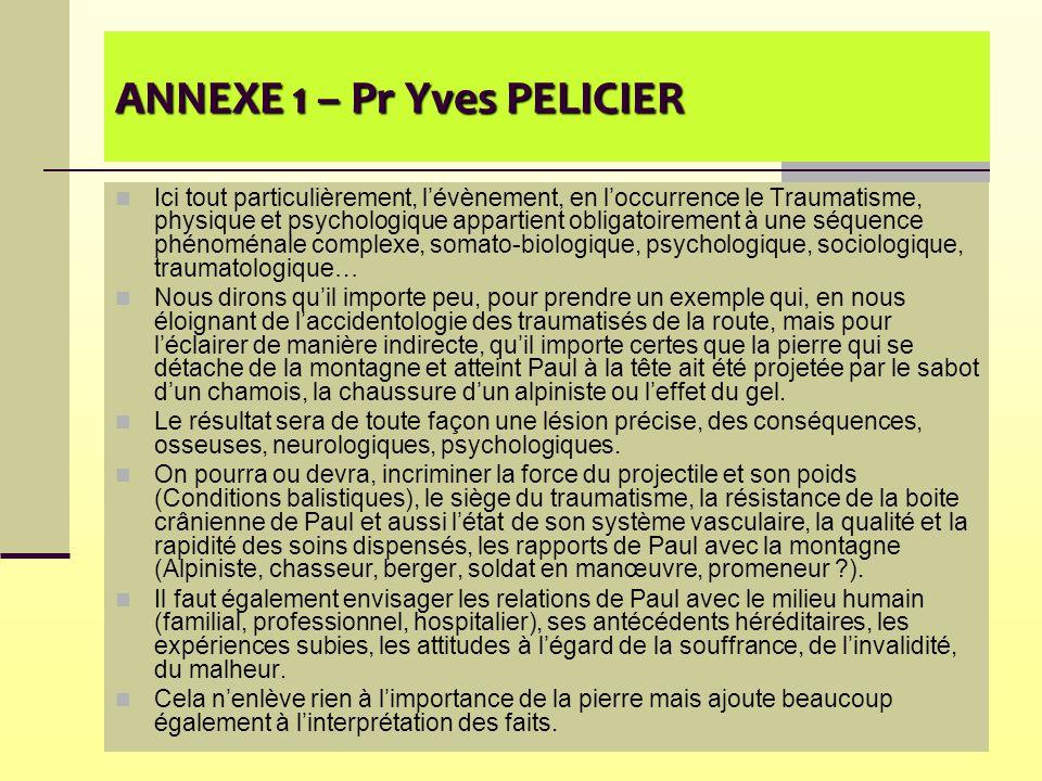 ANNEXE 1 – Pr Yves PELICIER Ici tout particulièrement, l'évènement, en l'occurrence le Traumatisme, physique et psychologique appartient obligatoireme