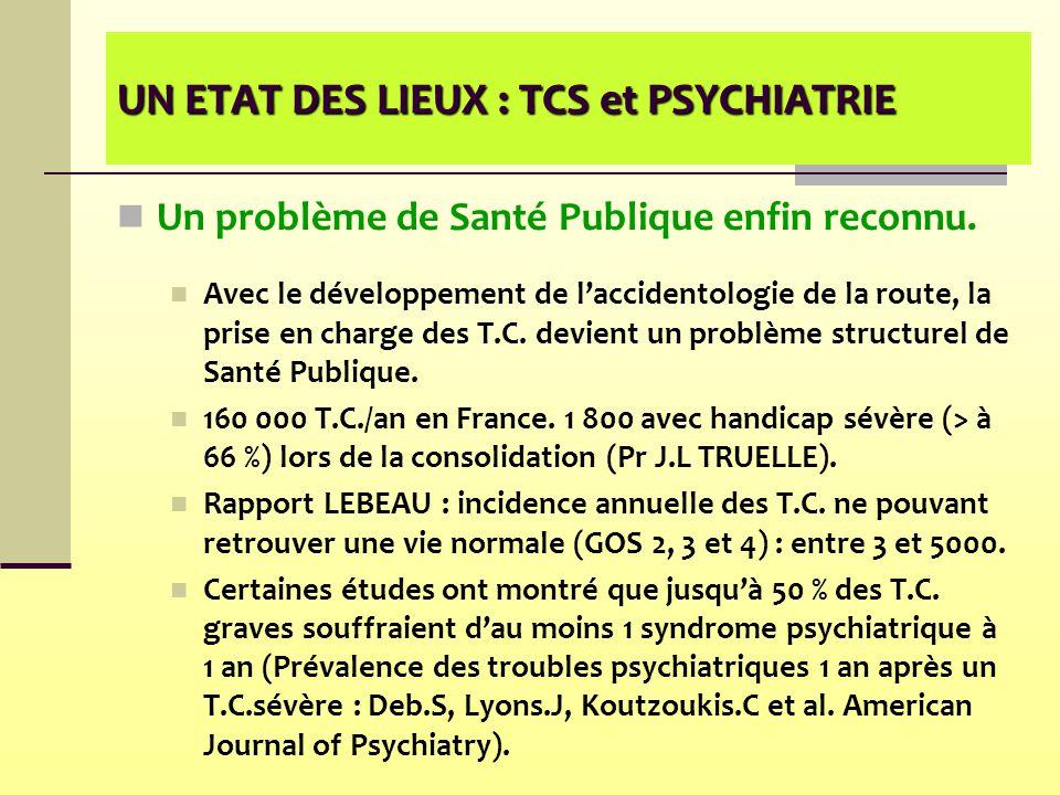 UN ETAT DES LIEUX : TCS et PSYCHIATRIE Un problème de Santé Publique enfin reconnu. Avec le développement de l'accidentologie de la route, la prise en