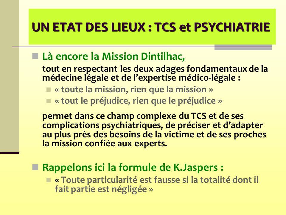 UN ETAT DES LIEUX : TCS et PSYCHIATRIE Là encore la Mission Dintilhac, tout en respectant les deux adages fondamentaux de la médecine légale et de l'e