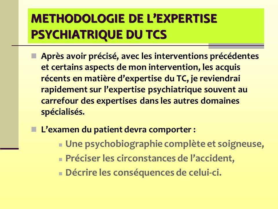 METHODOLOGIE DE L'EXPERTISE PSYCHIATRIQUE DU TCS Après avoir précisé, avec les interventions précédentes et certains aspects de mon intervention, les