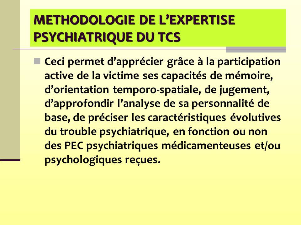 METHODOLOGIE DE L'EXPERTISE PSYCHIATRIQUE DU TCS Ceci permet d'apprécier grâce à la participation active de la victime ses capacités de mémoire, d'ori
