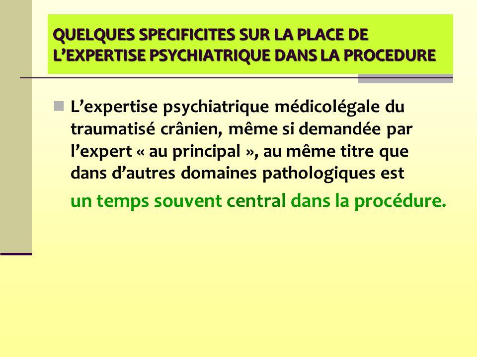 QUELQUES SPECIFICITES SUR LA PLACE DE L'EXPERTISE PSYCHIATRIQUE DANS LA PROCEDURE L'expertise psychiatrique médicolégale du traumatisé crânien, même s