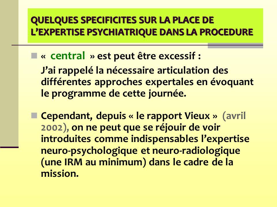 QUELQUES SPECIFICITES SUR LA PLACE DE L'EXPERTISE PSYCHIATRIQUE DANS LA PROCEDURE « central » est peut être excessif : J'ai rappelé la nécessaire arti