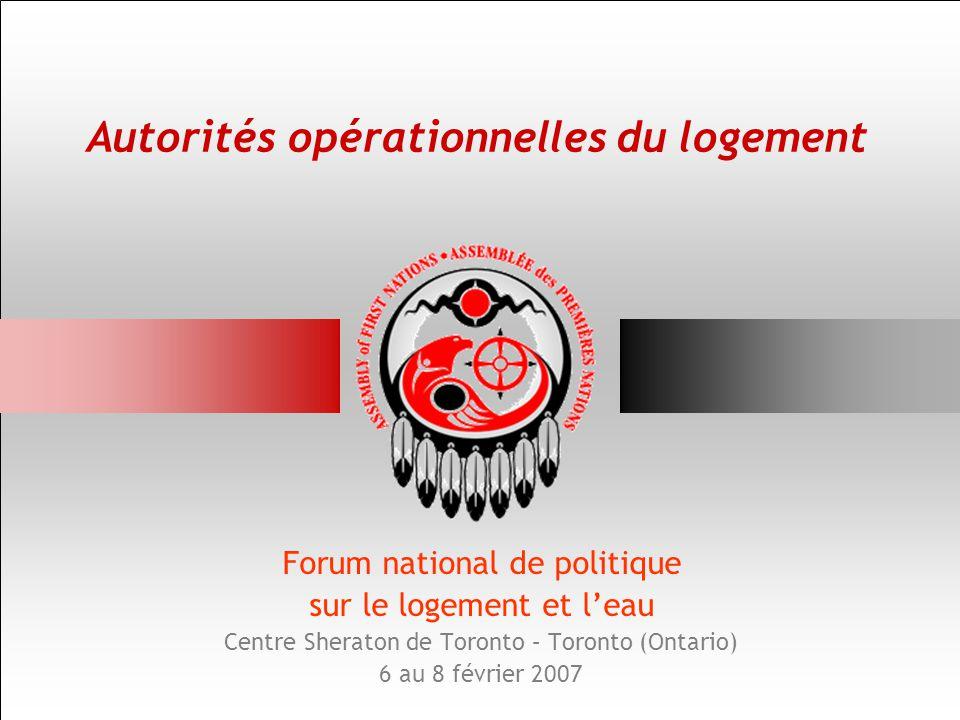Autorités opérationnelles du logement Forum national de politique sur le logement et l'eau Centre Sheraton de Toronto – Toronto (Ontario) 6 au 8 février 2007