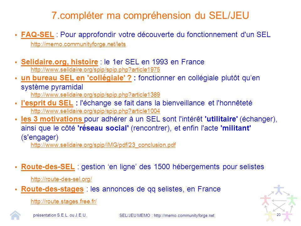 20 SEL/JEU MEMO : http://memo.communityforge.net 7.compléter ma compréhension du SEL/JEU  FAQ-SEL : Pour approfondir votre découverte du fonctionneme