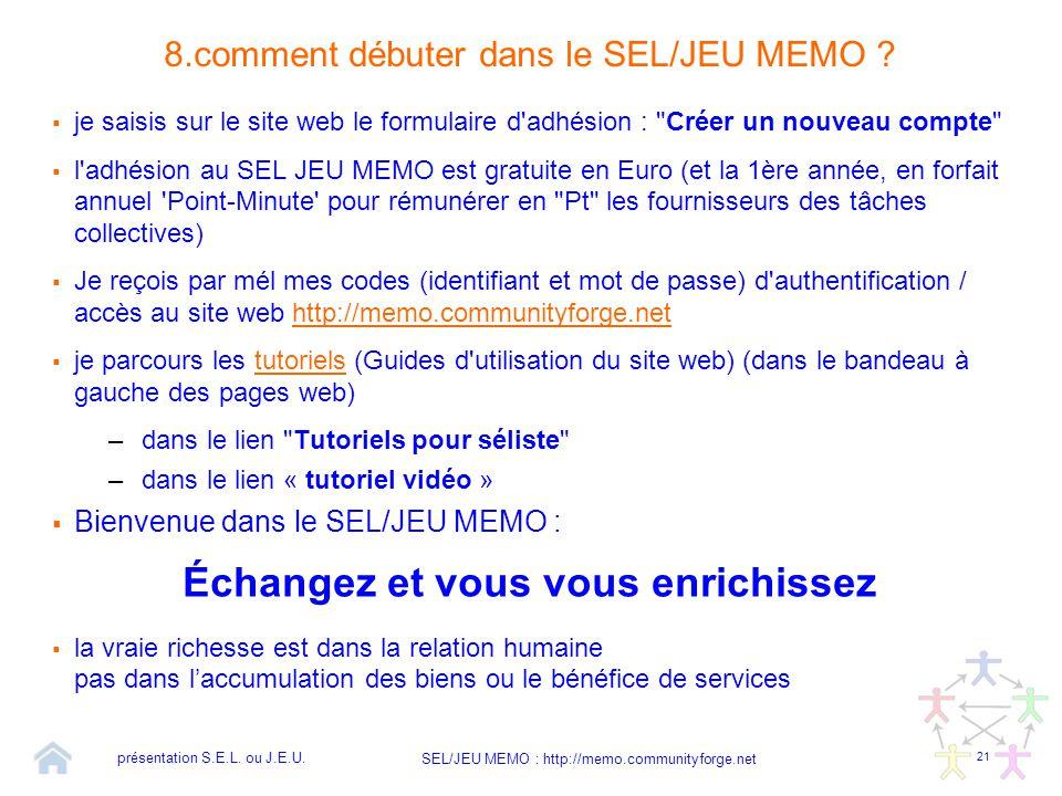 21 SEL/JEU MEMO : http://memo.communityforge.net 8.comment débuter dans le SEL/JEU MEMO ?  je saisis sur le site web le formulaire d'adhésion :