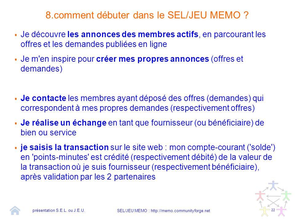 22 SEL/JEU MEMO : http://memo.communityforge.net 8.comment débuter dans le SEL/JEU MEMO ?  Je découvre les annonces des membres actifs, en parcourant
