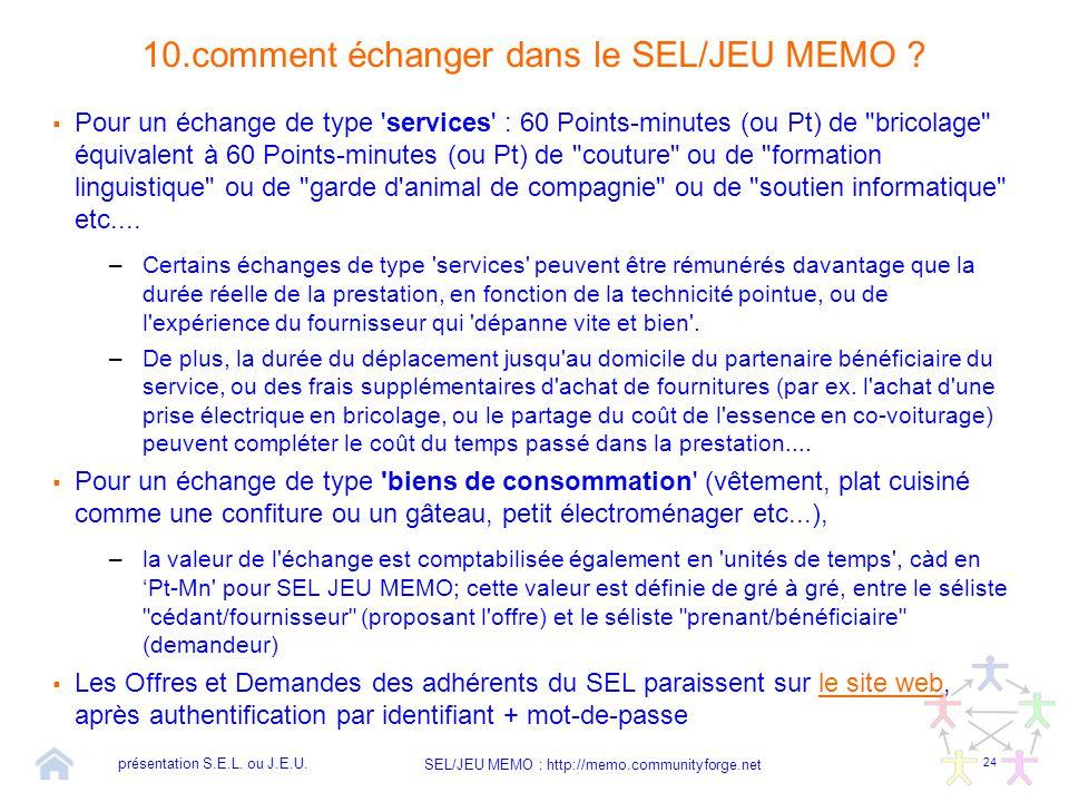 24 SEL/JEU MEMO : http://memo.communityforge.net 10.comment échanger dans le SEL/JEU MEMO ?  Pour un échange de type 'services' : 60 Points-minutes (
