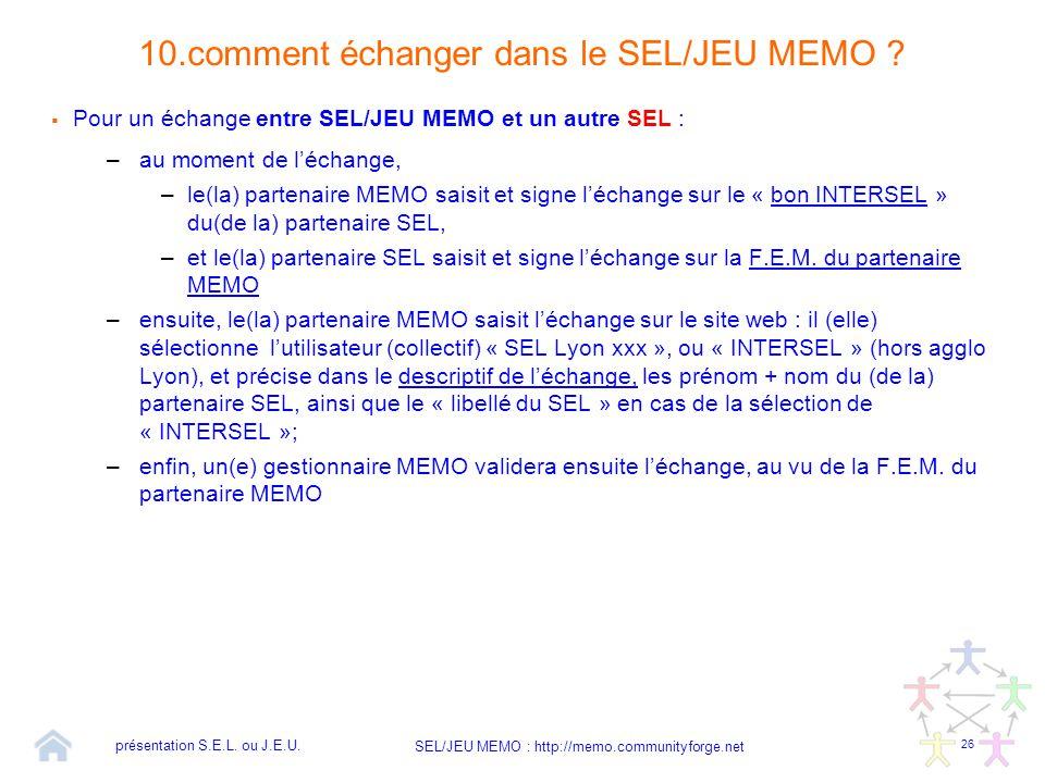 26 SEL/JEU MEMO : http://memo.communityforge.net 10.comment échanger dans le SEL/JEU MEMO ?  Pour un échange entre SEL/JEU MEMO et un autre SEL : –au