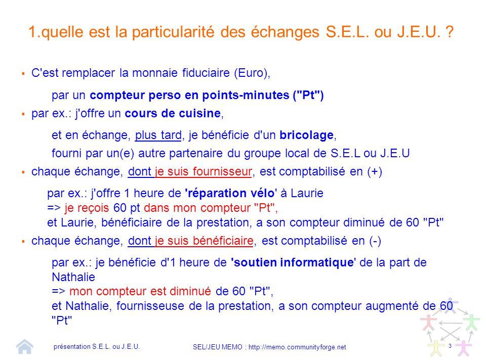 3 SEL/JEU MEMO : http://memo.communityforge.net présentation S.E.L. ou J.E.U. 1.quelle est la particularité des échanges S.E.L. ou J.E.U. ?  C'est re