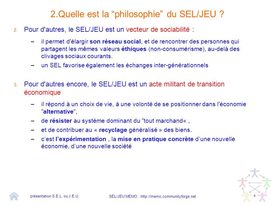 """6 SEL/JEU MEMO : http://memo.communityforge.net 2.Quelle est la """"philosophie"""" du SEL/JEU ? 2. Pour d'autres, le SEL/JEU est un vecteur de sociabilité"""