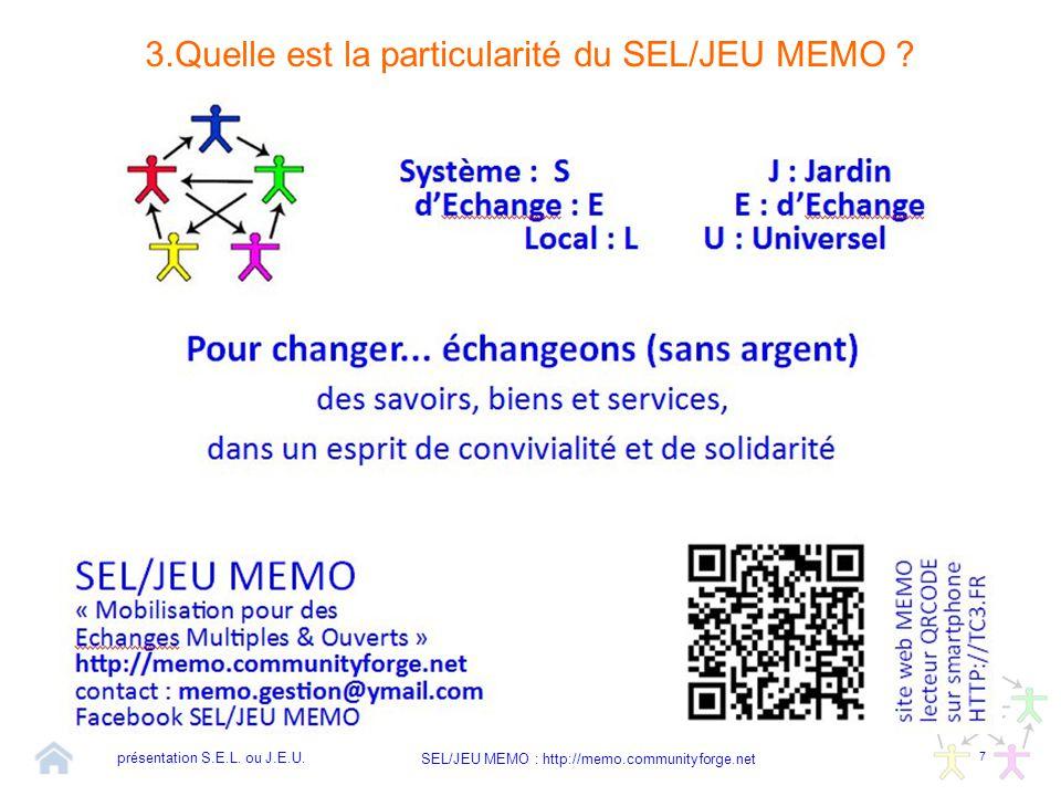 7 SEL/JEU MEMO : http://memo.communityforge.net 3.Quelle est la particularité du SEL/JEU MEMO ? présentation S.E.L. ou J.E.U.