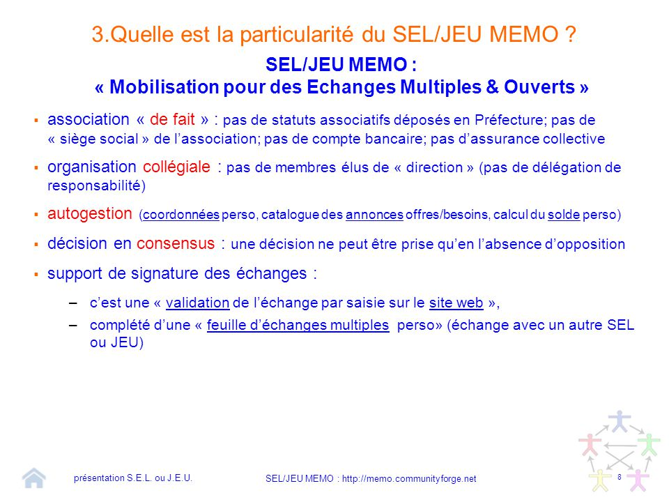 8 SEL/JEU MEMO : http://memo.communityforge.net 3.Quelle est la particularité du SEL/JEU MEMO ? SEL/JEU MEMO : « Mobilisation pour des Echanges Multip