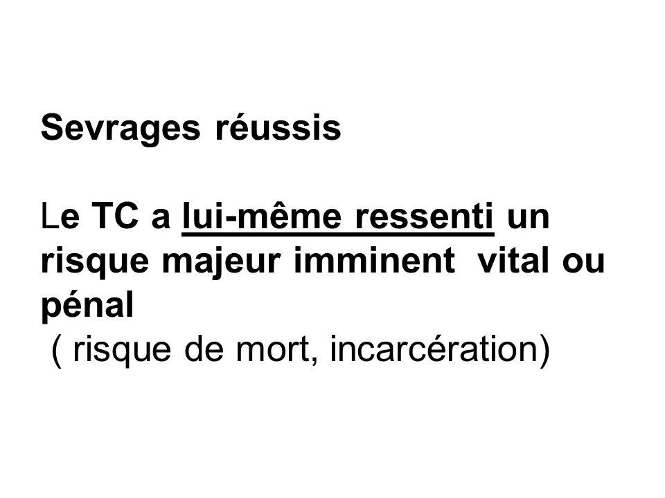Sevrages réussis Le TC a lui-même ressenti un risque majeur imminent vital ou pénal ( risque de mort, incarcération)