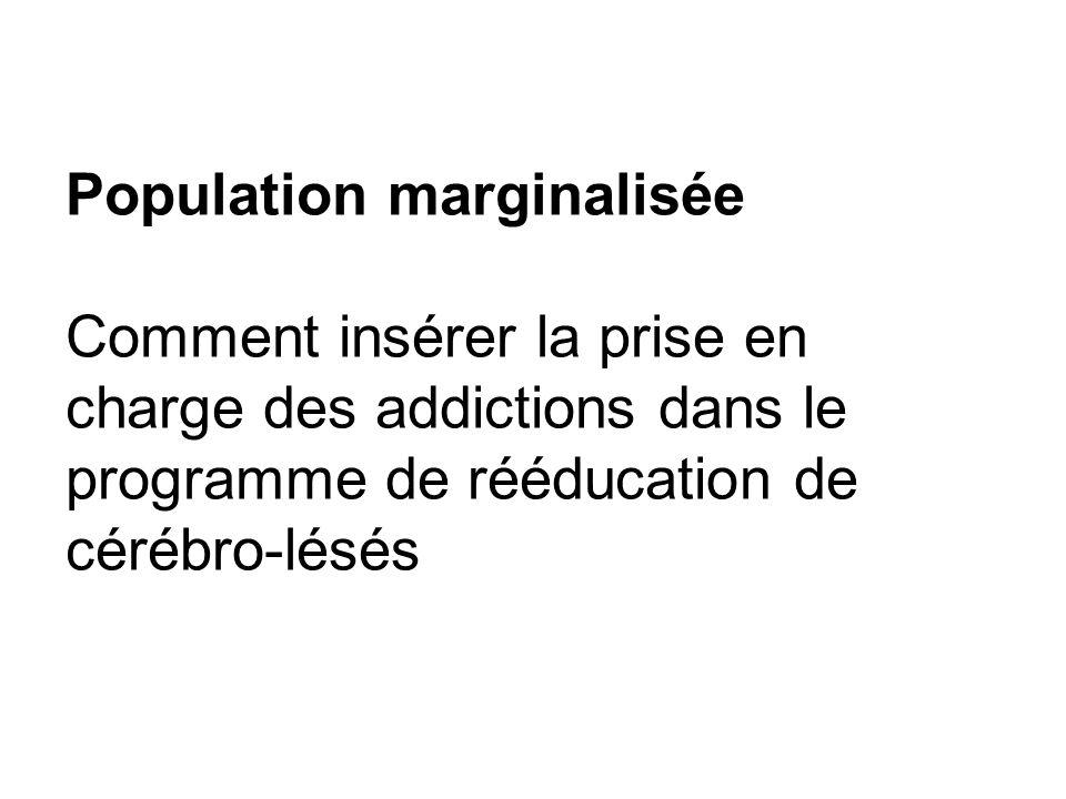 Population marginalisée Comment insérer la prise en charge des addictions dans le programme de rééducation de cérébro-lésés