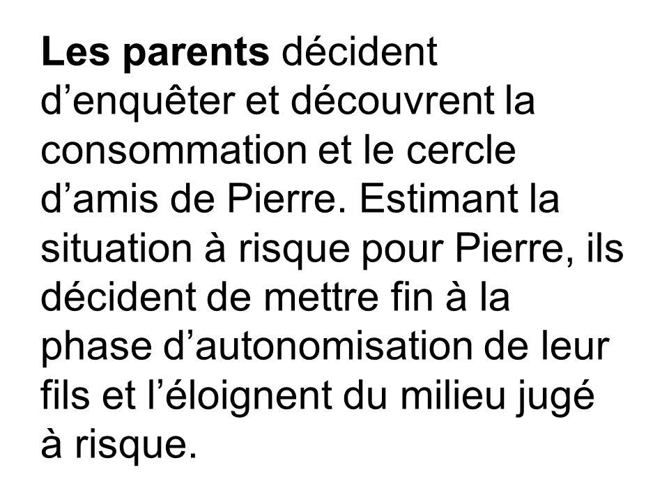 Les parents décident d'enquêter et découvrent la consommation et le cercle d'amis de Pierre.