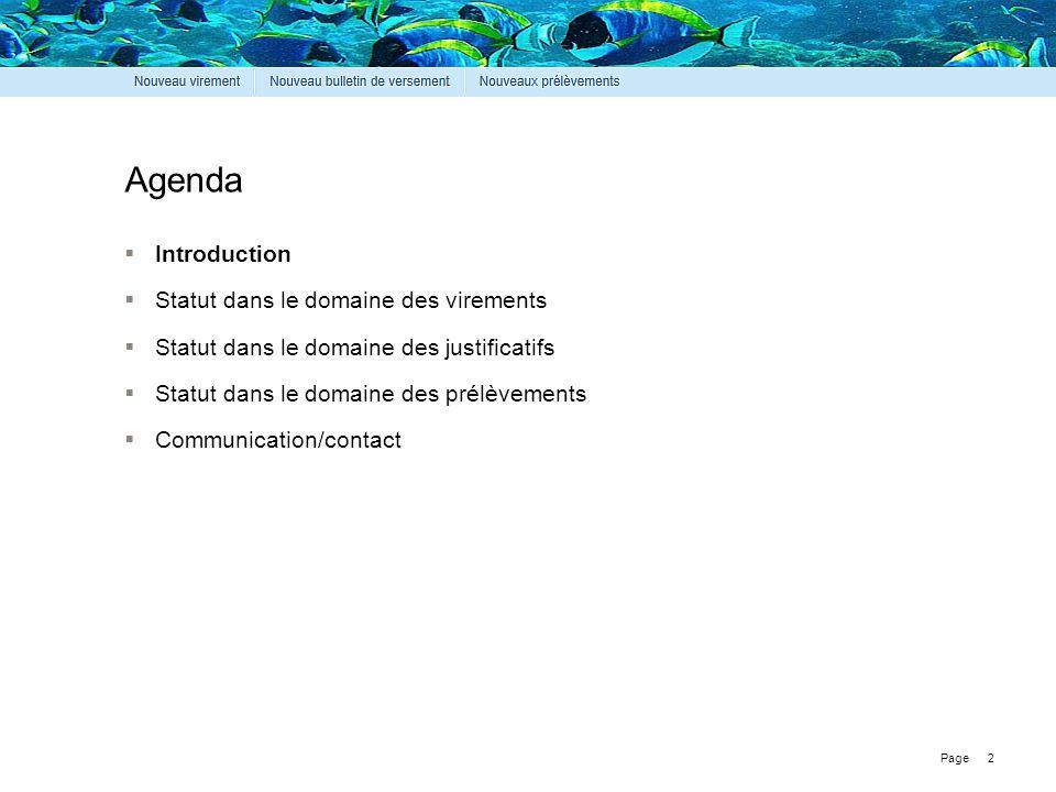 Page 2 Agenda  Introduction  Statut dans le domaine des virements  Statut dans le domaine des justificatifs  Statut dans le domaine des prélèvemen
