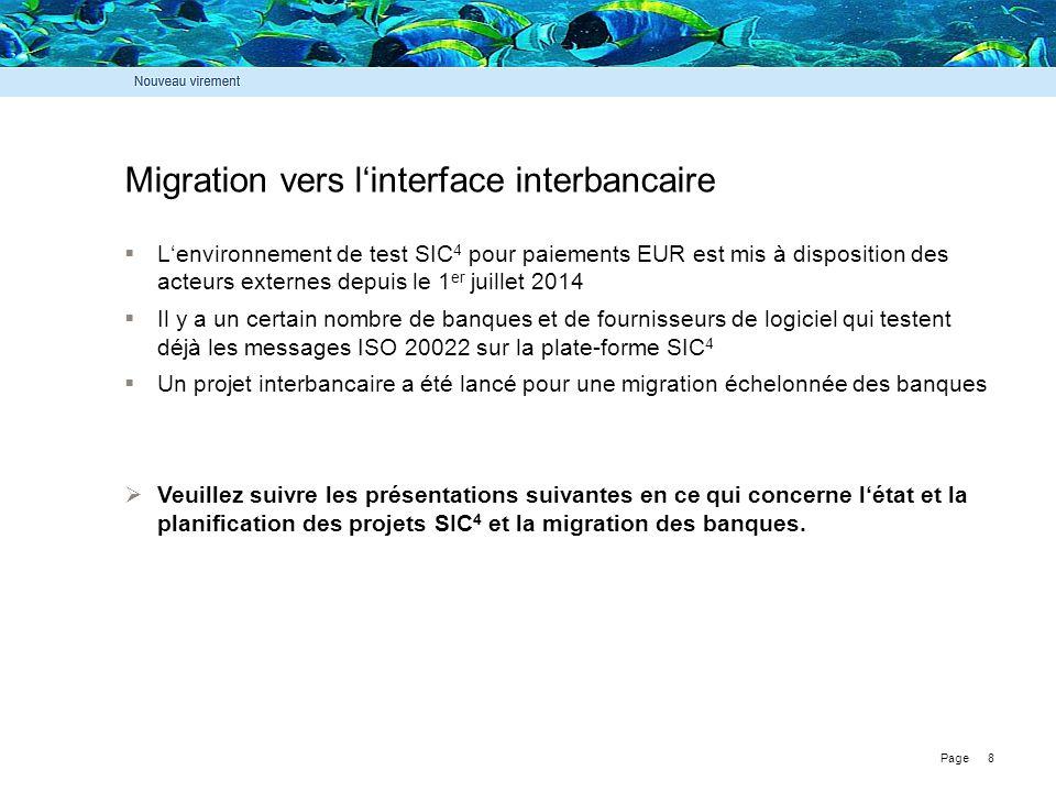 Page 8 Migration vers l'interface interbancaire  L'environnement de test SIC 4 pour paiements EUR est mis à disposition des acteurs externes depuis l