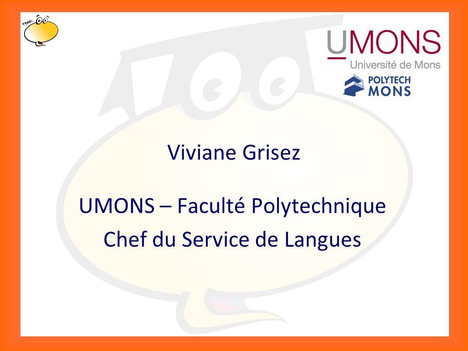 Klik om het opmaakprofiel te bewerken 13 Viviane Grisez UMONS – Faculté Polytechnique Chef du Service de Langues