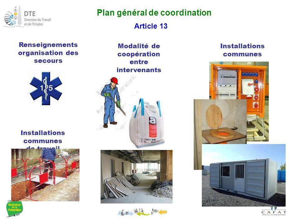 Plan général de coordination Article 13 Renseignements organisation des secours Installations communes Modalité de coopération entre intervenants Installations communes de travail