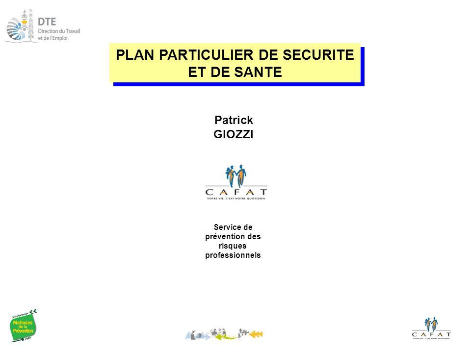 Patrick GIOZZI Service de prévention des risques professionnels PLAN PARTICULIER DE SECURITE ET DE SANTE
