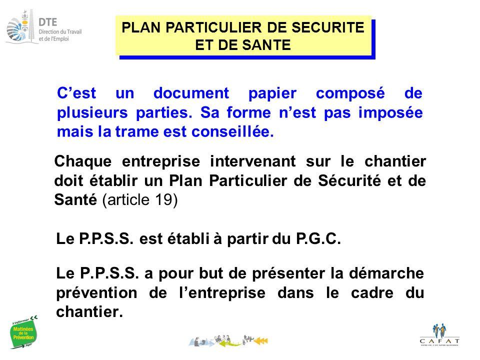 Chaque entreprise intervenant sur le chantier doit établir un Plan Particulier de Sécurité et de Santé (article 19) Le P.P.S.S.