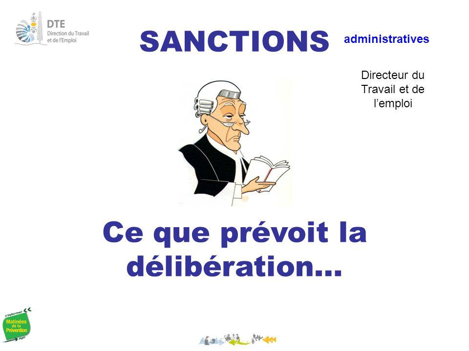 SANCTIONS Ce que prévoit la délibération… administratives Directeur du Travail et de l'emploi