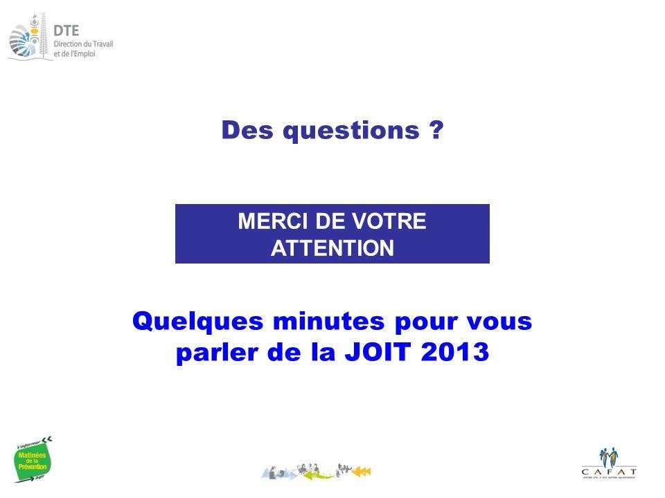 Des questions ? MERCI DE VOTRE ATTENTION Quelques minutes pour vous parler de la JOIT 2013