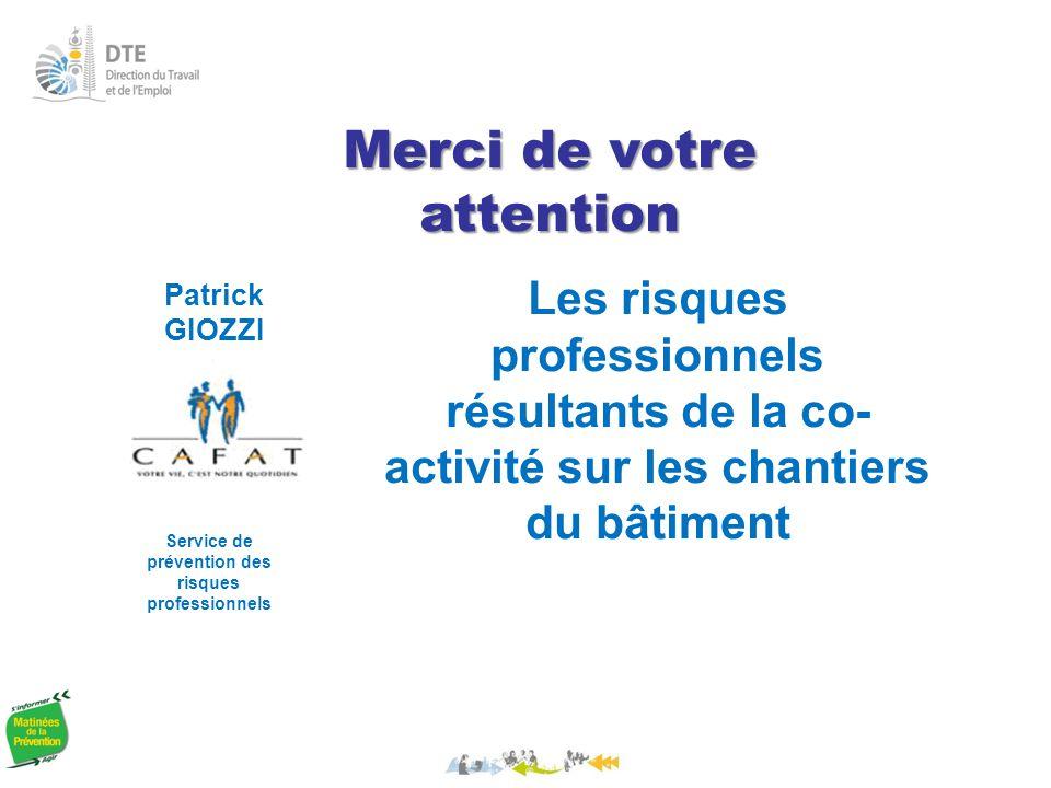 Patrick GIOZZI Service de prévention des risques professionnels Les risques professionnels résultants de la co- activité sur les chantiers du bâtiment Merci de votre attention