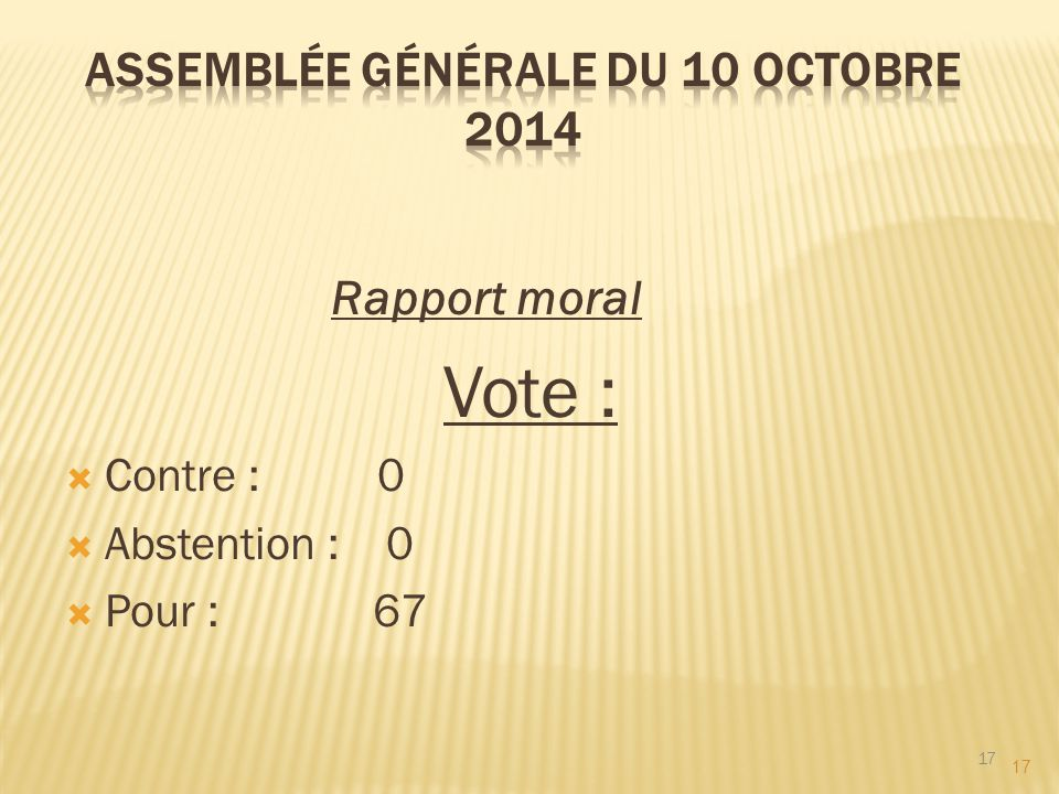 17 Rapport moral Vote :  Contre : 0  Abstention : 0  Pour : 67 17
