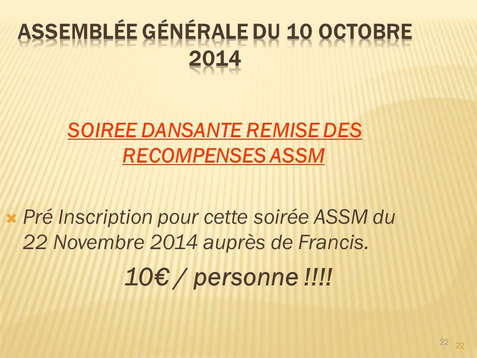 22 SOIREE DANSANTE REMISE DES RECOMPENSES ASSM  Pré Inscription pour cette soirée ASSM du 22 Novembre 2014 auprès de Francis. 10€ / personne !!!! 22