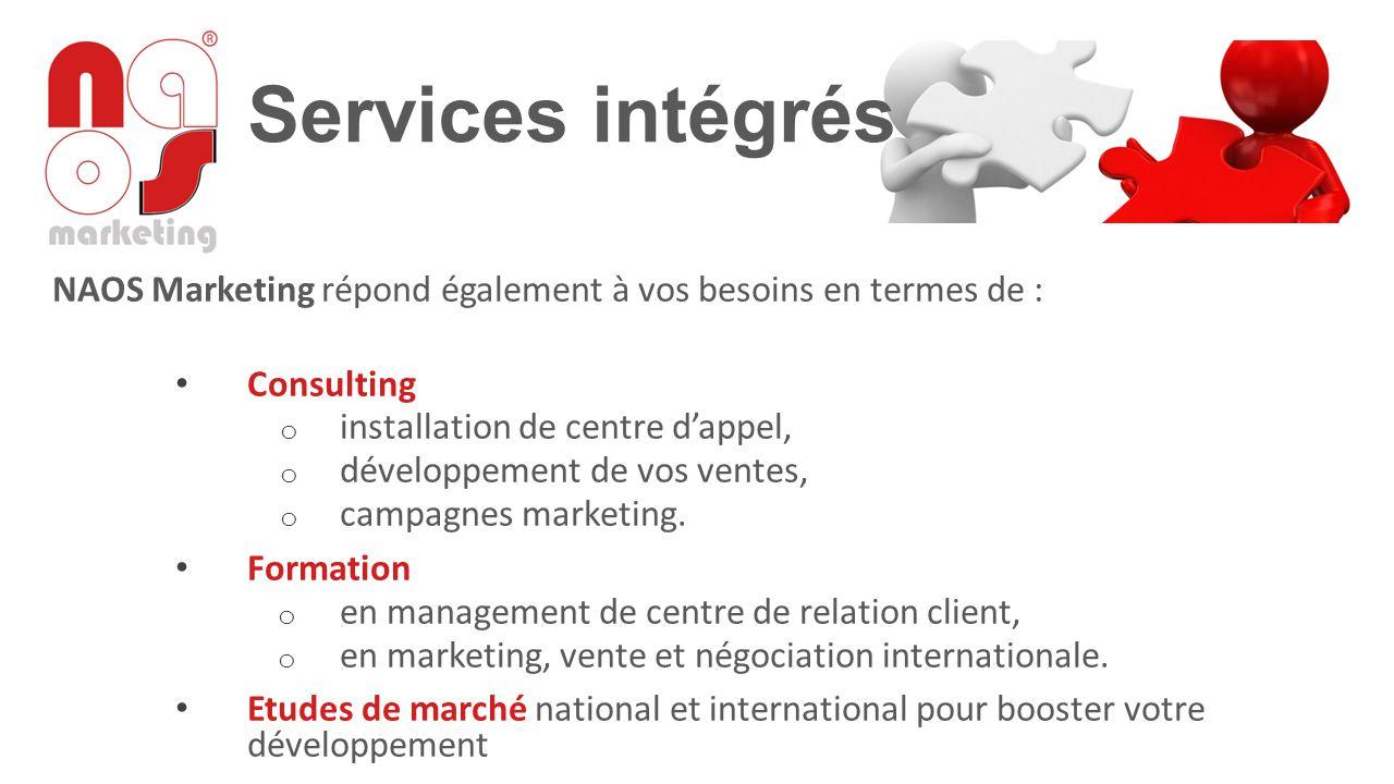 Services intégrés NAOS Marketing répond également à vos besoins en termes de : Consulting o installation de centre d'appel, o développement de vos ven