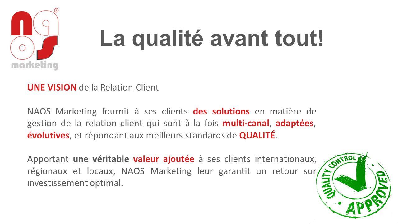 La qualité avant tout! UNE VISION de la Relation Client NAOS Marketing fournit à ses clients des solutions en matière de gestion de la relation client